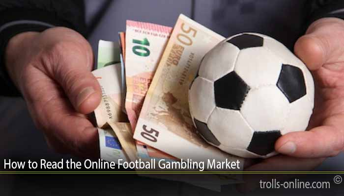 How to Read the Online Football Gambling Market