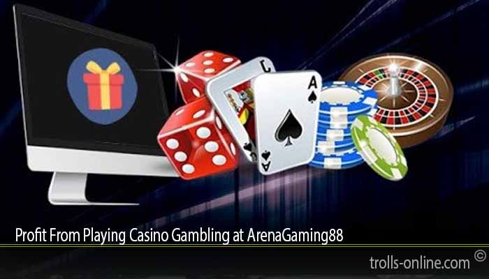 Profit From Playing Casino Gambling at ArenaGaming88